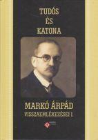 TUDÓS ÉS KATONA - MARKÓ ÁRPÁD VISSZAEMLÉKEZÉSEI I.