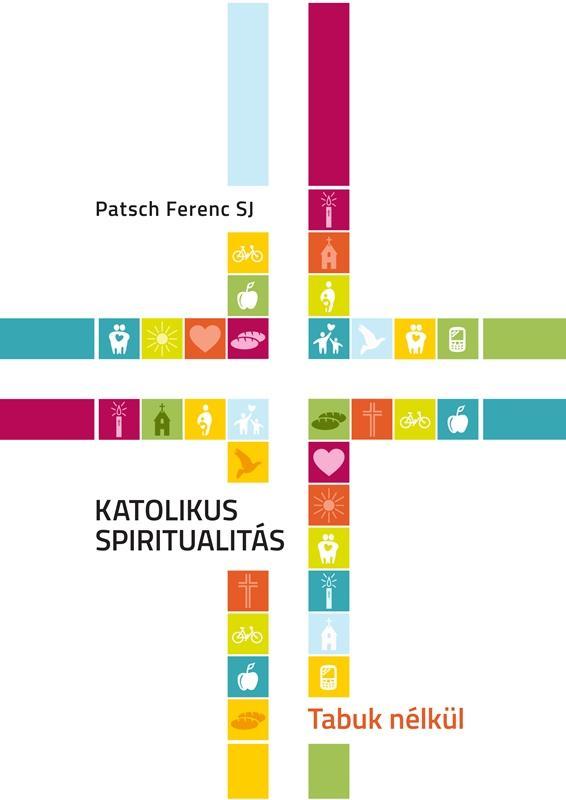 KATOLIKUS SPIRITUALITÁS - TABUK NÉLKÜL
