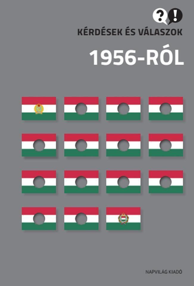 KÉRDÉSEK ÉS VÁLASZOK 1956-RÓL