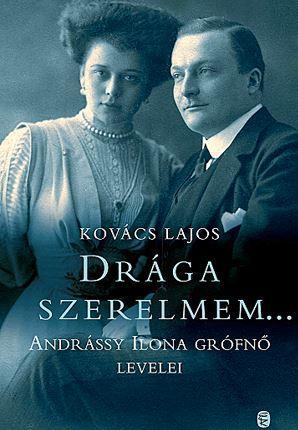 DRÁGA SZERELMEM... - ANDRÁSSY ILONA GRŐFNŐ LEVELEI
