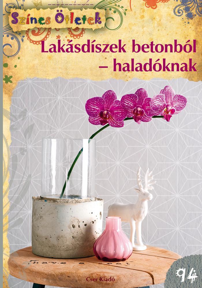 LAKÁSDÍSZEK BETONBÓL-HALADÓKNAK - SZÍNES ÖTLETEK 94.