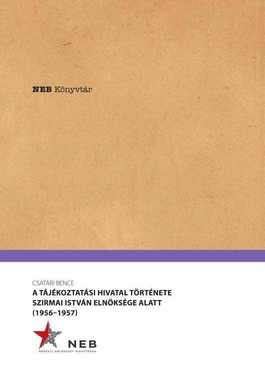 A TÁJÉKOZTATÁSI HIVATAL TÖRTÉNETE SZIRMAI ISTVÁN ELNÖKSÉGE ALATT(1956-1957) - NE