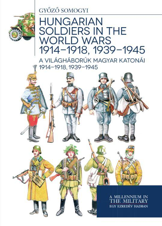 HUNGARIAN SOLDIERS IN THE WORLD WARS 1914-1918, 1939-1945 - A VILÁGHÁBORÚK MAGYA
