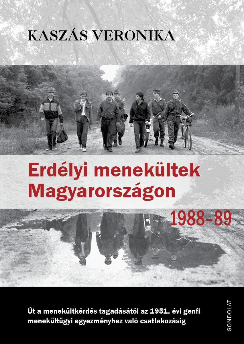 KASZÁS VERONIKA - ERDÉLYI MENEKÜLTEK MAGYARORSZÁGON (1988-1989)