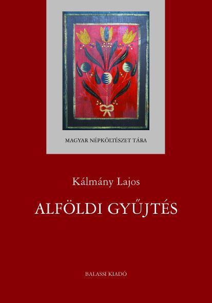 KÁLMÁNY LAJOS - ALFÖLDI GYŰJTÉS
