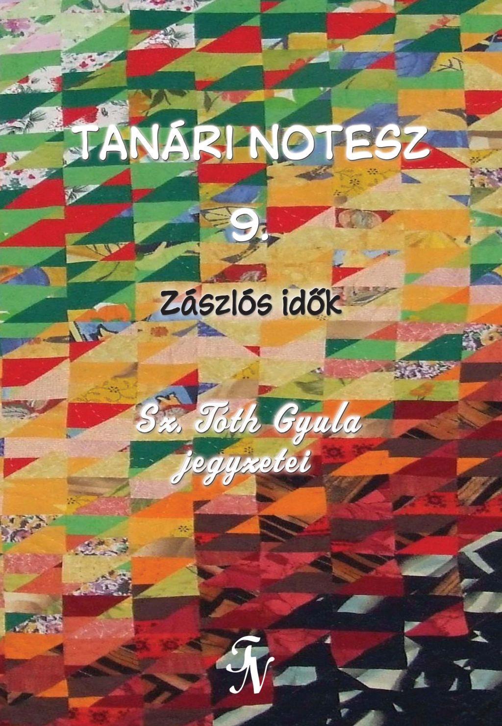 TANÁRI NOTESZ 9. - ZÁSZLÓS IDŐK