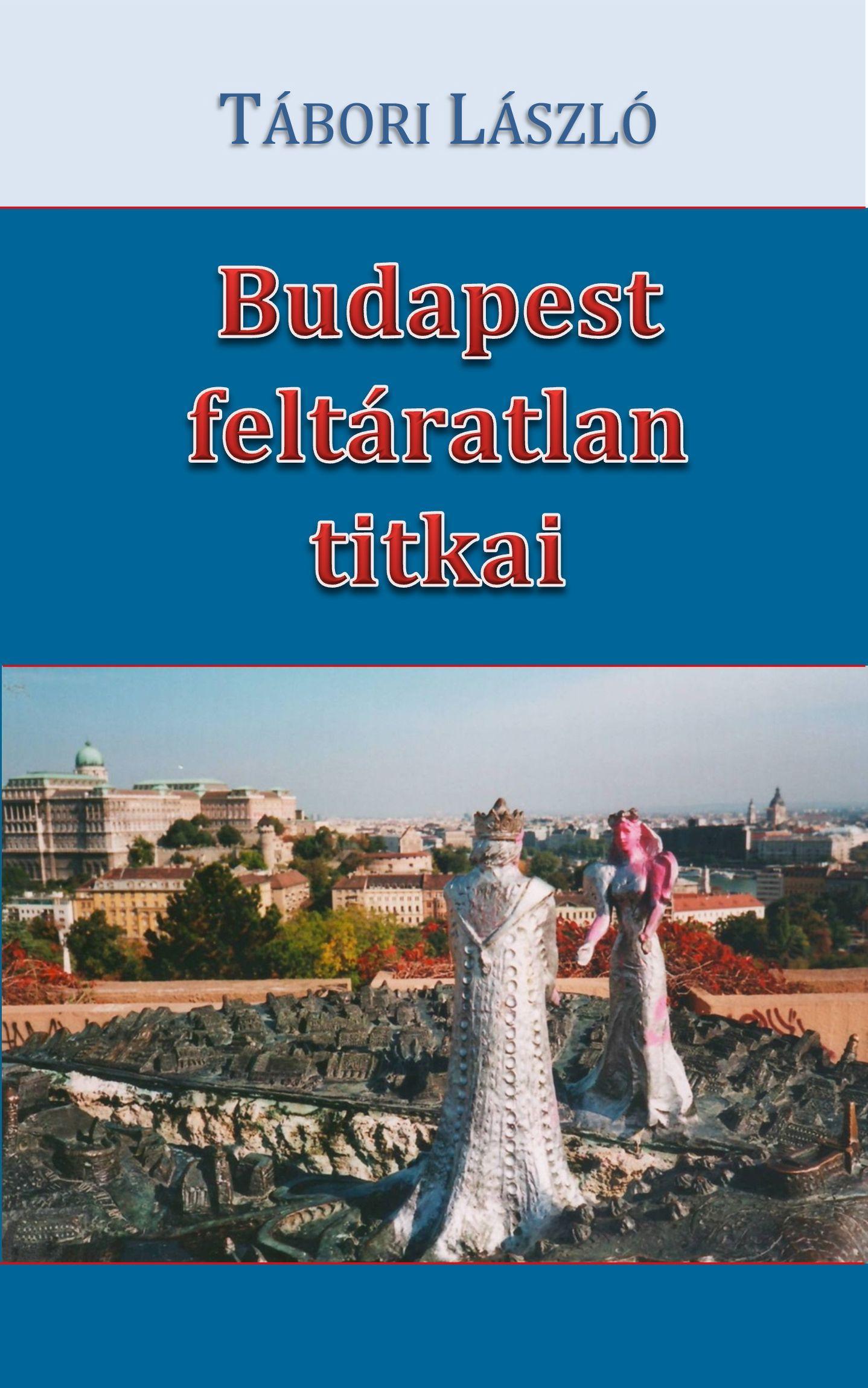 BUDAPEST FELTÁRATLAN TITKAI
