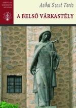 A BELSÕ VÁRKASTÉLY/Avilai Szent Teréz Összes Mûvei