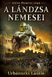 A LÁNDZSA NEMESEI - ANNO DOMINI 1242