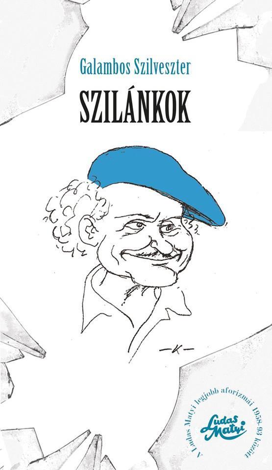 SZILÁNKOK - A LUDAS MATYI LEGJOBB AFORIZMÁI 1958-93 KÖZÖTT