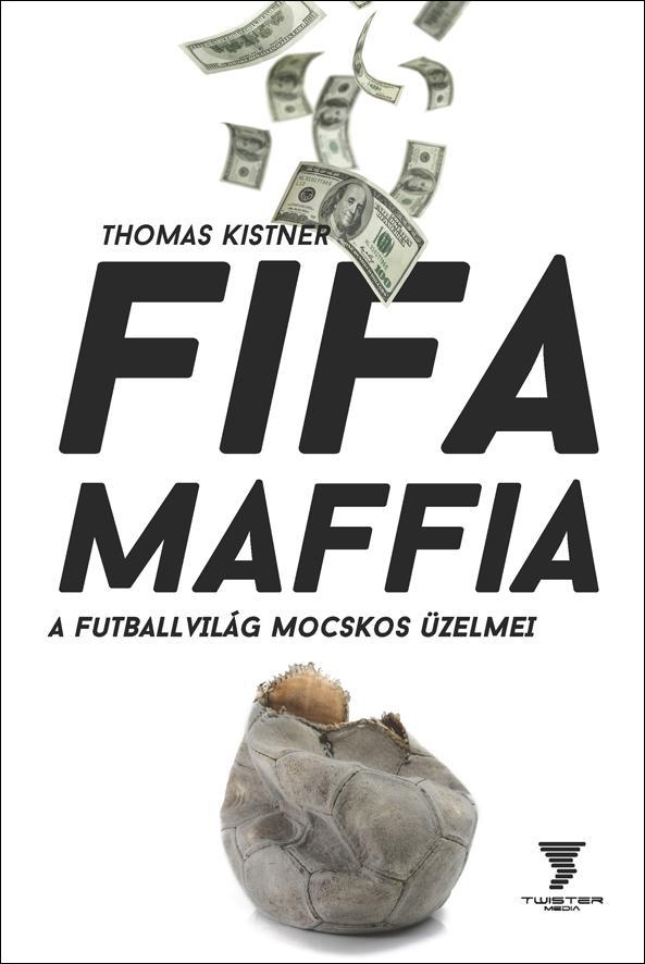 FIFA MAFFIA - A FUTBALLVILÁG MOCSKOS ÜZELMEI
