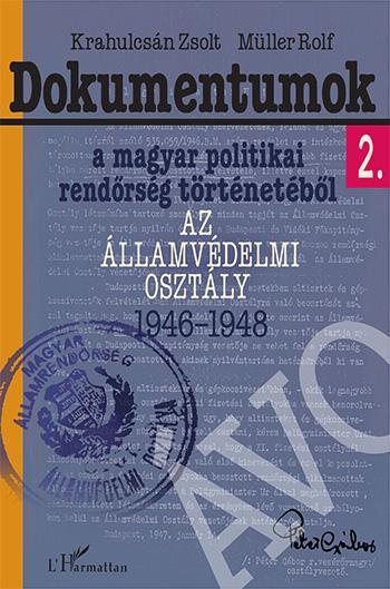 DOKUMENTUMOK A MAGYAR POLITIKAI RENDŐRSÉG TÖRTÉNETÉBŐL 2. - AZ ÁLLAMVÉDELMI OSZT