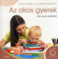 CHOMET, JULIAN-FERTLEMAN, CAROLINE DR. - AZ OKOS GYEREK - 100 KREATÍVJ ÁTÉKÖTLET