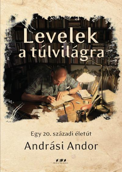 LEVELEK A TÚLVILÁGRA - EGY 20. SZÁZADI ÉLETÚT