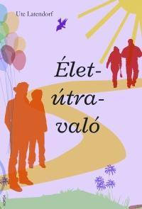 ÉLET-ÚTRA-VALÓ