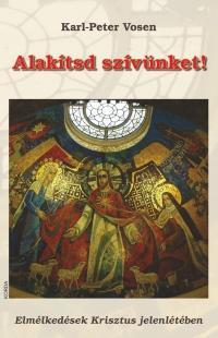 ALAKÍTSD SZÍVÜNKET! - ELMÉLKEDÉSEK KRISZTUS JELENLÉTÉBEN