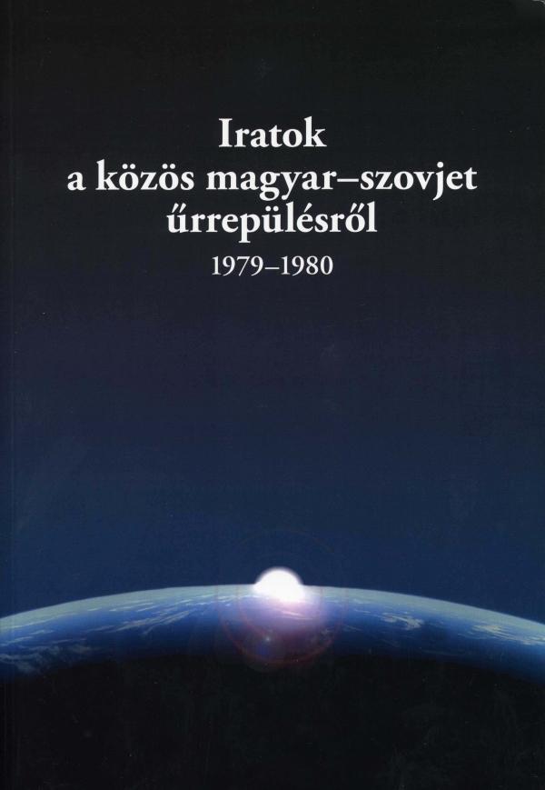 IRATOK A KÖZÖS MAGYAR-SZOVJET ŰRREPÜLÉSRŐL (1979-1980)