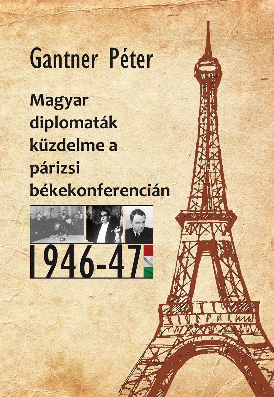 MAGYAR DIPLOMATÁK KÜZDELME A PÁRIZSI BÉKEKONFERENCIÁN 1946-47