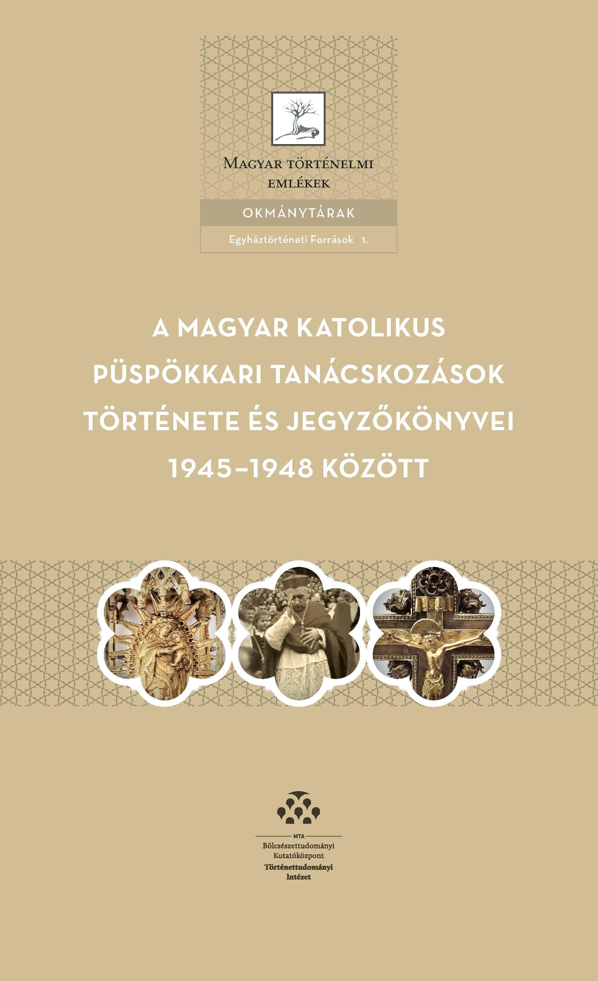 A MAGYAR KATOLIKUS PÜSPÖKKARI TANÁCSKOZÁSOK TÖRTÉNETE ÉS JEGYZÕKÖNYVEI 1945-1948