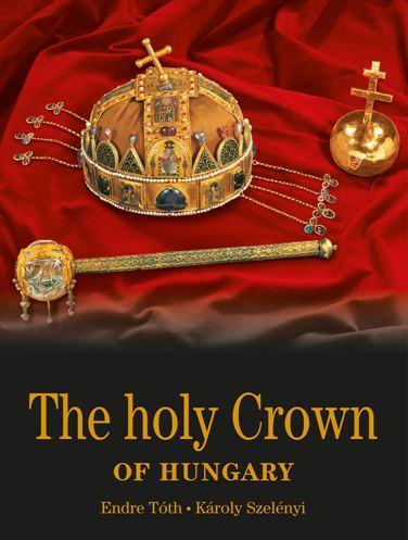 THE HOLY CROWN OF HUNGARY (A MAGYAR SZENT KORONA - ANGOL)
