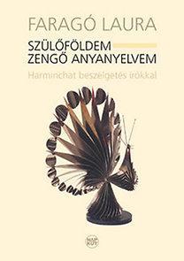 SZÜLŐFÖLDEM - ZENGŐ ANYANYELVEM + CD - HARMINCHAT BESZÉLGETÉS ÍRÓKKAL