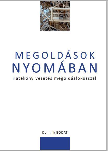MEGOLDÁSOK NYOMÁBAN - HATÉKONY VEZETÉS MEGOLDÁSFÓKUSSZAL