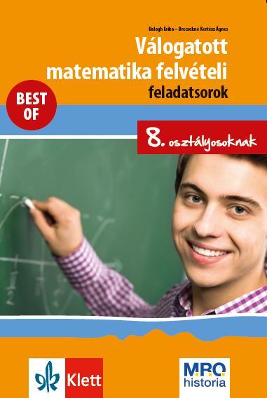 VÁLOGATOTT MATEMATIKA FELVÉTELI FELADATSOROK 8. OSZT. - BEST OF