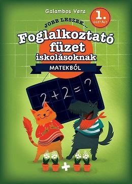 JOBB LESZEK... MATEKBÓL 1. OSZT. - FOGLALKOZTATÓ FÜZET ISKOLÁSOKNAK