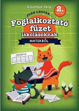 JOBB LESZEK... MATEKBÓL 2. OSZT. - FOGLALKOZTATÓ FÜZET ISKOLÁSOKNAK