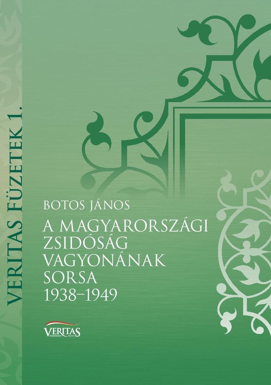 A MAGYARORSZÁGI ZSIDÓSÁG VAGYONÁNAK SORSA 1938-1949