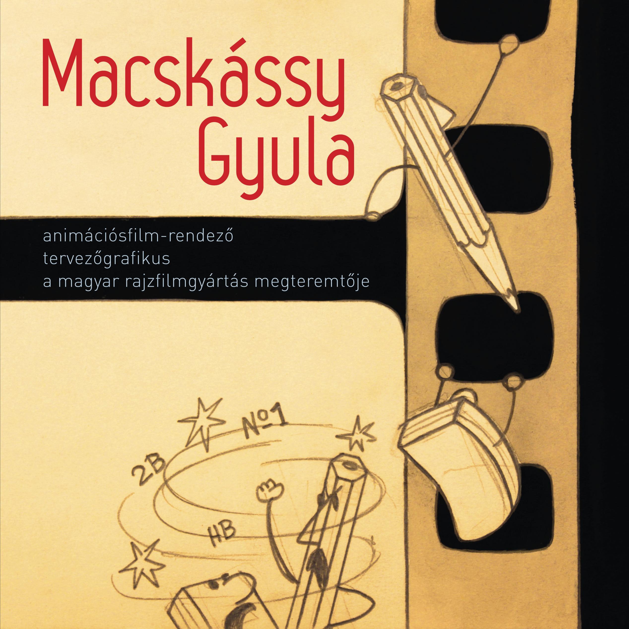 MACSKÁSSY GYULA ANIMÁCIÓSFILM-RENDEZÕ, TERVEZÕGRAFIKUS