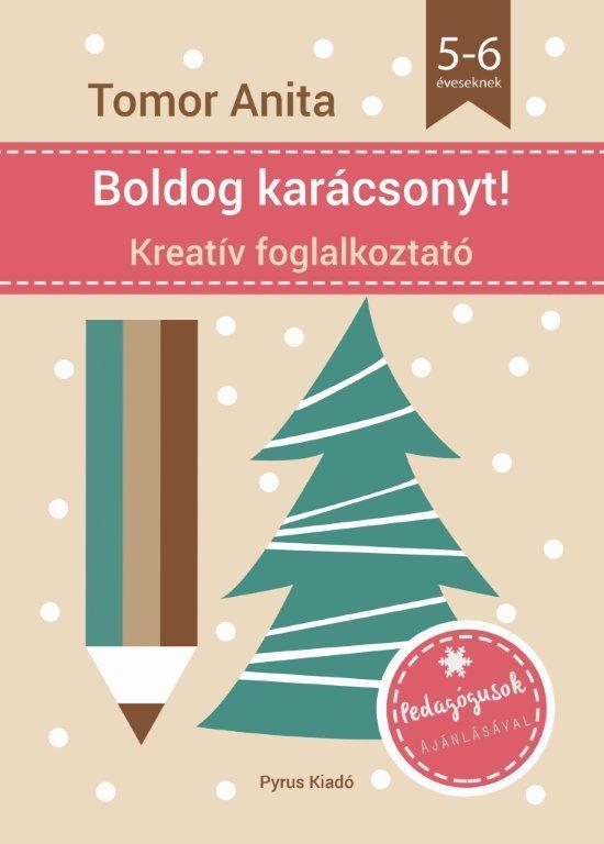 BOLDOG KARÁCSONYT! - KREATÍV FOGLALKOZTATÓ 5-6 ÉVESEKNEK