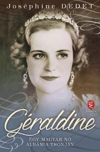 GÉRALDINE - EGY MAGYAR NŐ ALBÁNIA TRÓNJÁN