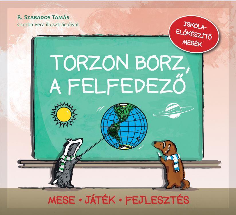 TORZON BORZ, A FELFEDEZÕ - ISKOLAELÕKÉSZÍTÕ MESÉK