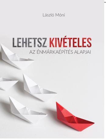 LEHETSZ KIVÉTELES - AZ ÉNMÁRKAÉPÍTÉS ALAPJAI