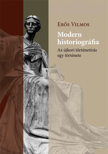 MODERN HISTORIOGRÁFIA - AZ ÚJKORI TÖRTÉNETÍRÁS EGY TÖRTÉNETE