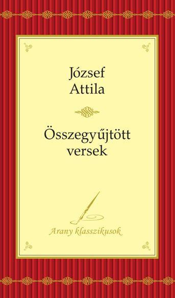 ÖSSZEGYŰJTÖTT VERSEK - ARANY KLASSZIKUSOK - JÓZSEF A.