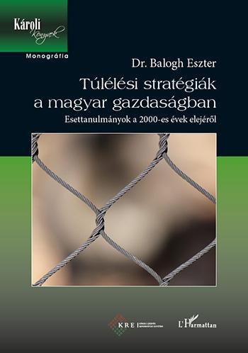 TÚLÉLÉSI STRATÉGIÁK A MAGYAR GAZDASÁGBAN - ESETTANULMÁNYOK A 2000-ES ÉVEK ELEJÉR