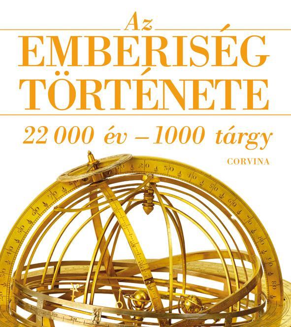 AZ EMBERISÉG TÖRTÉNETE - 22 000 ÉV-1000 TÁRGY