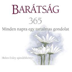 BARÁTSÁG 365 - MINDEN NAPRA EGY TARTALMAS GONDOLAT