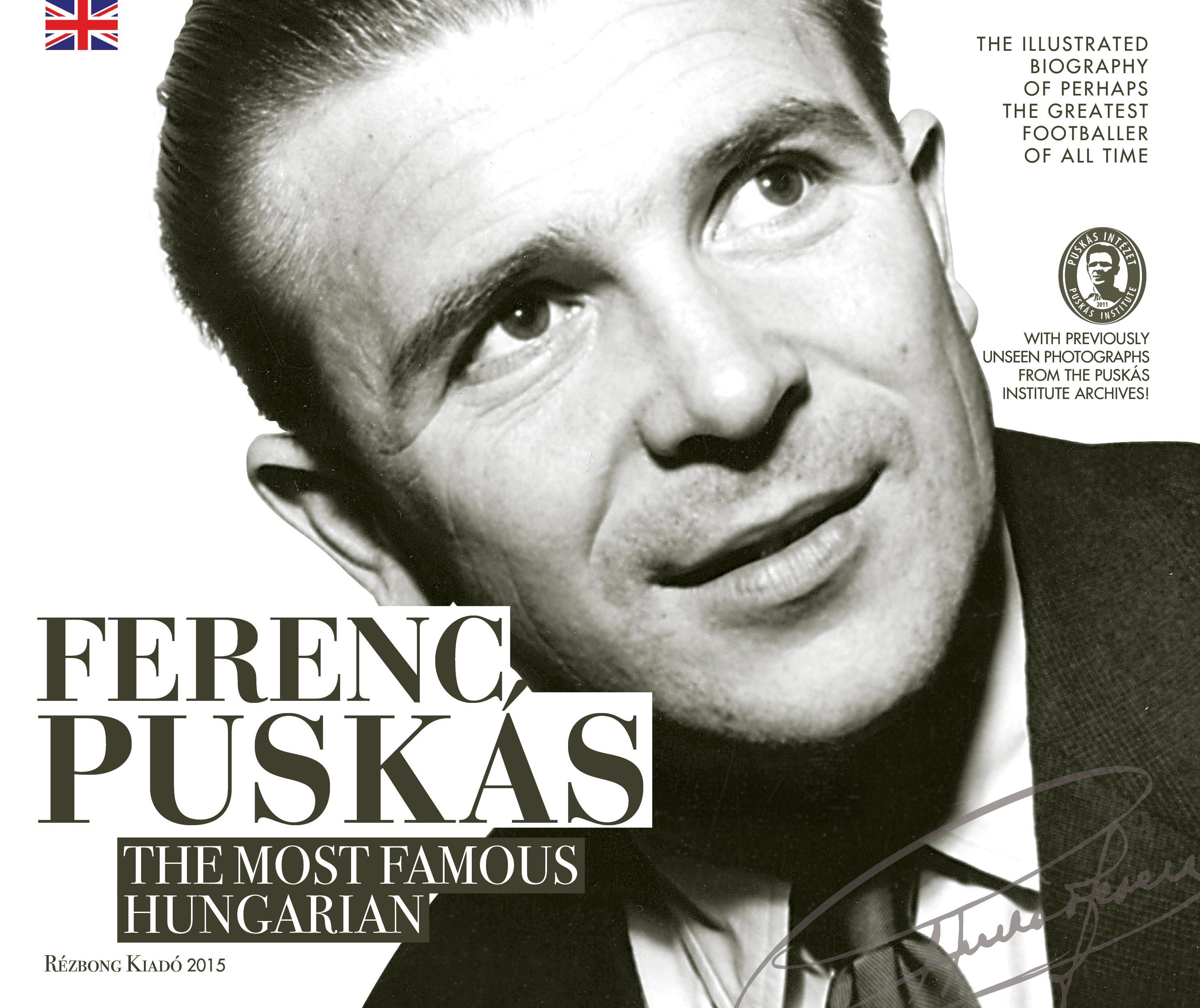 FERENC PUSKÁS - THE MOST FAMOUS HUNGARIAN