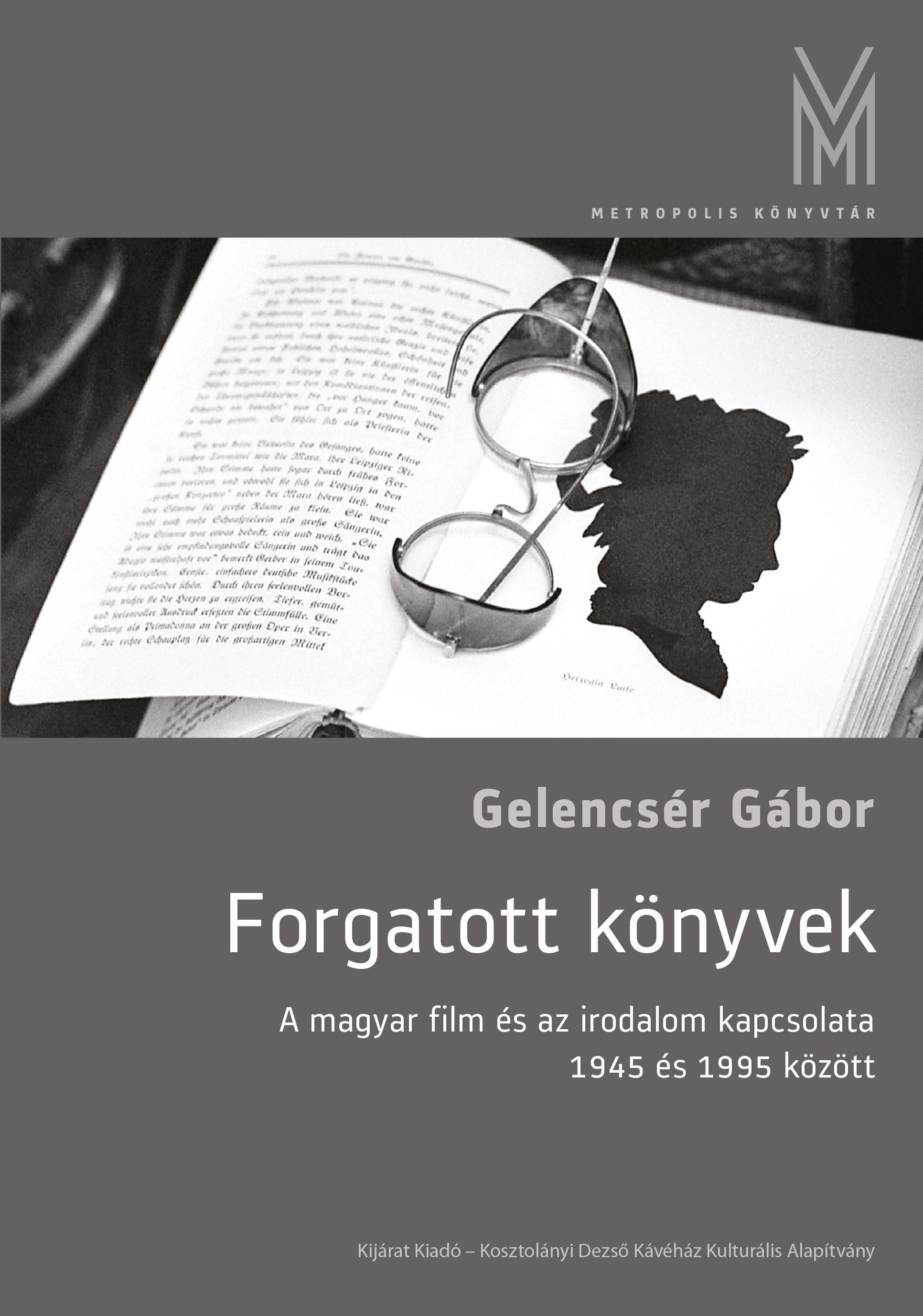 FORGATOTT KÖNYVEK - A MAGYAR FILM ÉS IRODALOM KAPCSOLATA 1945 ÉS 1995 KÖZÖTT