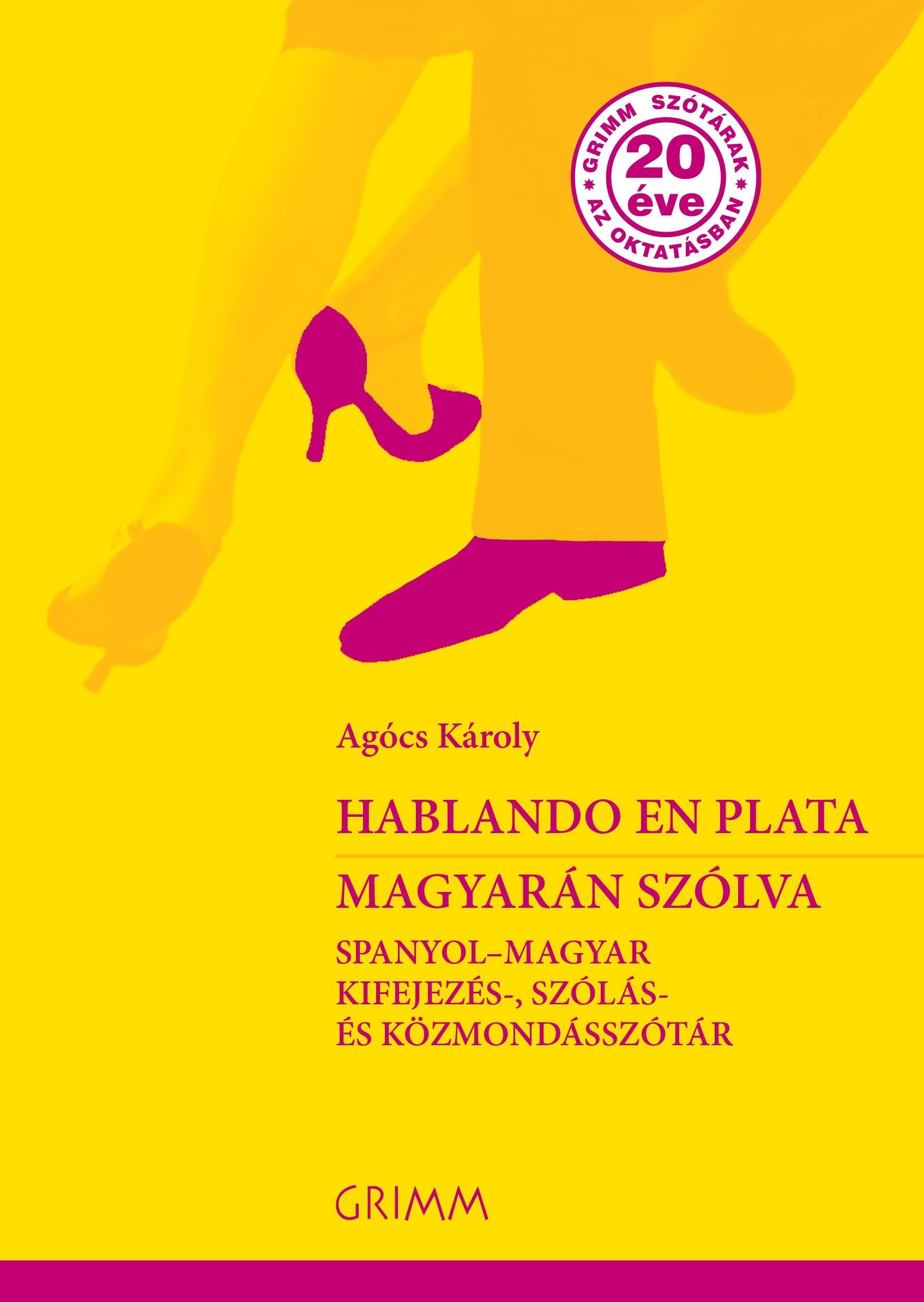 HABLANDO EN PLATA - MAGYARÁN SZÓLVA -SPANYOL-MAGYAR KIFEJEZÉS-, SZÓLÁS- ÉS KÖZMO