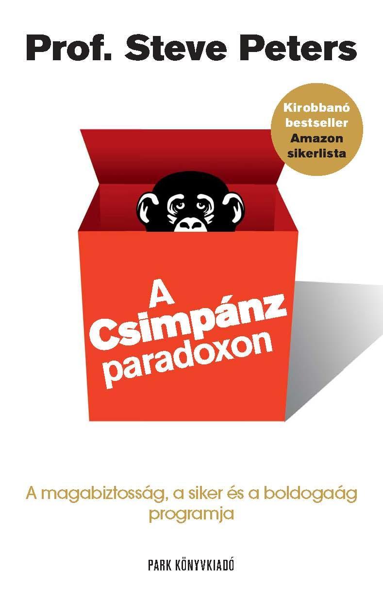 A CSIMPÁNZPARADOXON - A MAGABIZTOSSÁG, A SIKER ÉS A BOLDOGSÁG PROGRAMJA