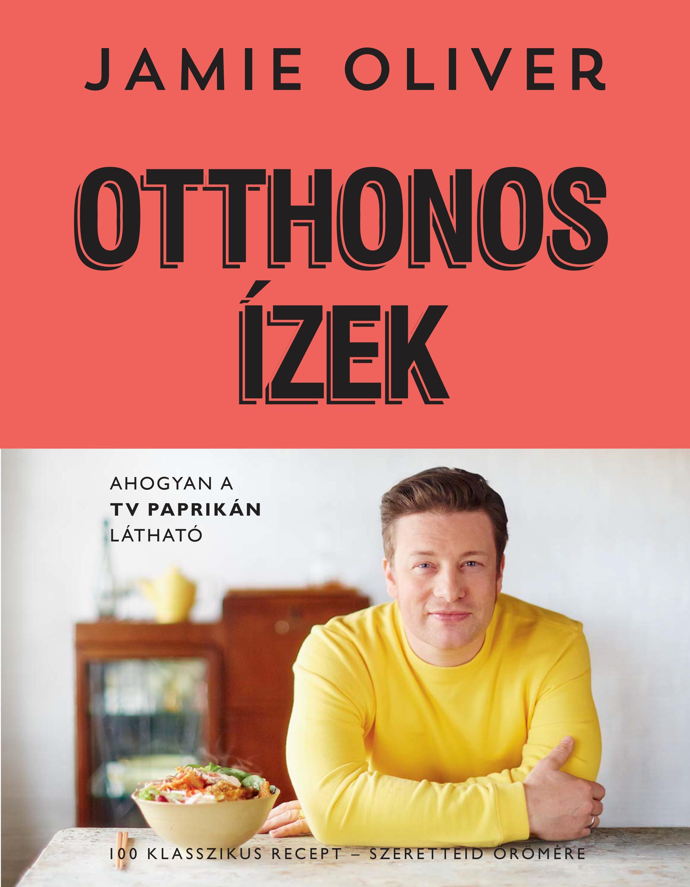 OTTHONOS ÍZEK - 100 KLASSZIKUS RECEPT - SZERETTEID ÖRÖMÉRE