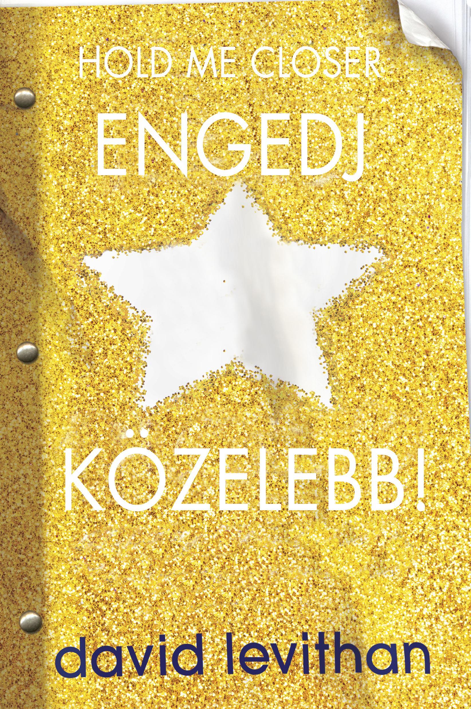 HOLD ME CLOSER - ENGEDJ KÖZELEBB! - FŰZÖTT