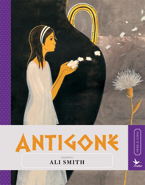 ANTIGONÉ - ÚJRAMESÉLI ALI SMITH