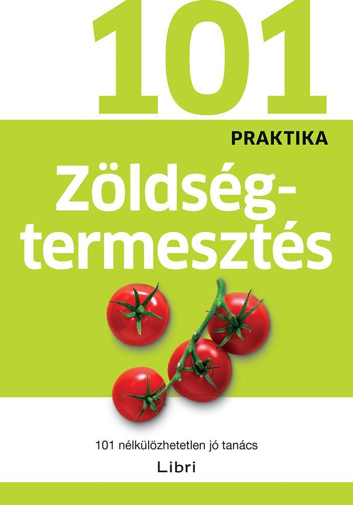 ZÖLDSÉGTERMESZTÉS - 101 PRAKTIKA