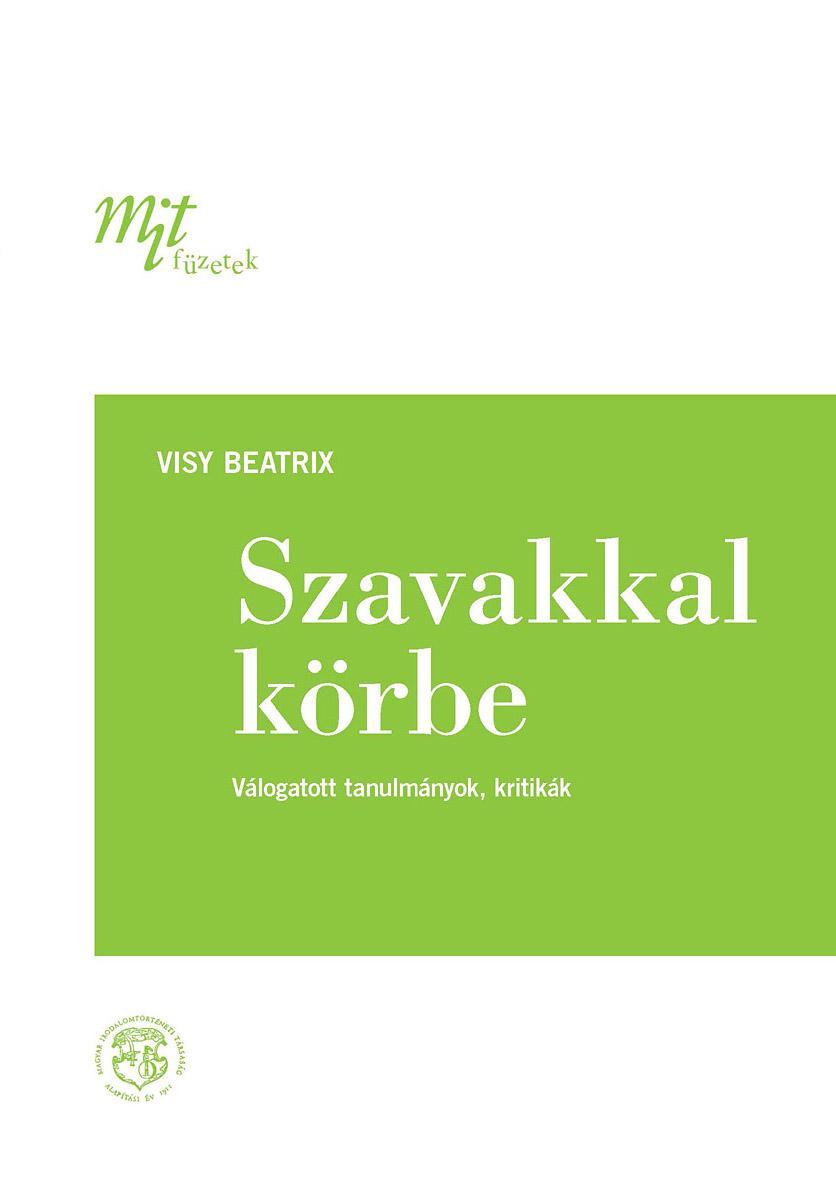 SZAVAKKAL KÖRBE - VÁLOGATOTT TANULMÁNYOK, KRITIKÁK (MIT FÜZETEK, 3.)