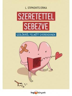 SZERETETTEL SEBEZVE - SZÜLŐKRŐL FELNŐTT GYEREKEKNEK